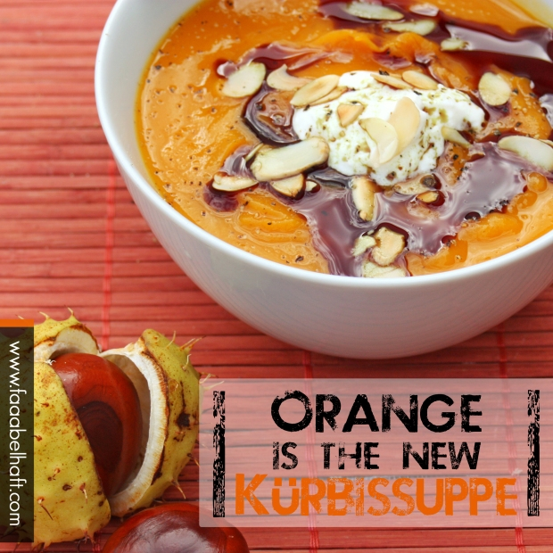 Orange is the new Kürbissuppe - faaabelhaft